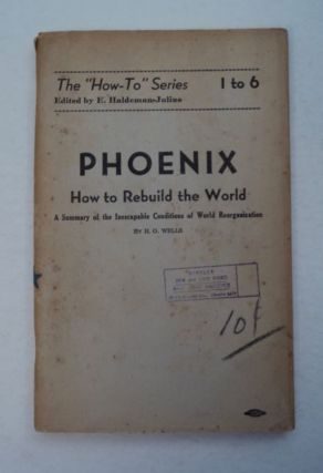 Phoenix: How to Rebuild the World: A Summary of the Inescapable Conditions of World...
