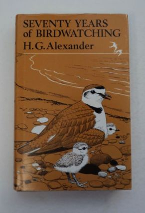 Seventy Years of Birdwatching. H. G. ALEXANDER