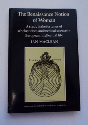 The Renaissance Notion of Woman: A Study in the Fortunes of Scholasticism and Medical Science in...