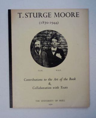 T. Sturge Moore (1870-1944): Contributions to the Art of the Book & Collaboration with Yeats:...