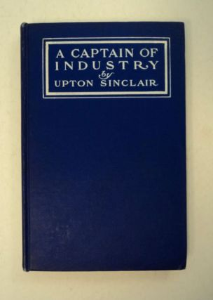 A Captain of Industry: Being the Story of a Civilized Man. Upton SINCLAIR