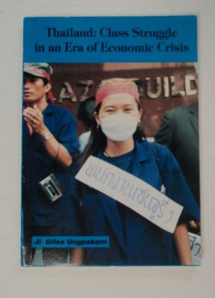 Thailand: Class Struggle in an Era of Economic Crisis. Ji Giles UNGPAKORN