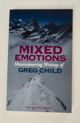 Mixed Emotions: Mountaineering Writings of Greg Childs. Greg CHILD