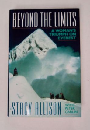 Beyond the Limits: A Woman's Triumph on Everest. Stacy ALLISON, Peter Carlin