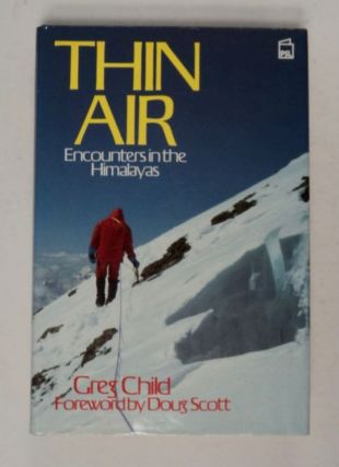 Thin Air: Encounters in the Himalayas. Greg CHILD