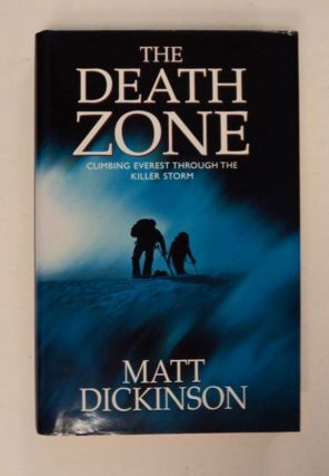 The Death Zone: Climbing Everest through the Killer Storm. Matt DICKINSON