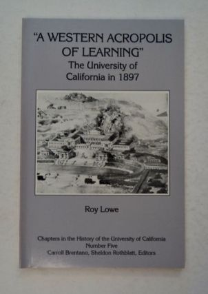 """A Western Acropolis of Learning"": The University of California in 1897. Roy LOWE"