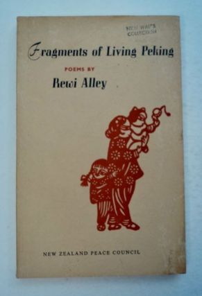 Fragments of Living Peking and Other Poems. Rewi ALLEY