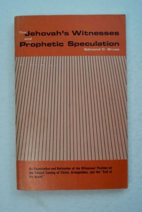 The Jehovah's Witnesses and Prophetic Speculation: An Examination and Refutation of the...