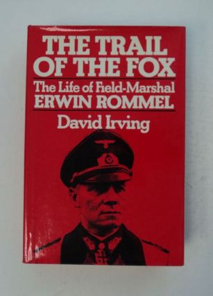 The Trail of the Fox: The Life of Field-Marshal Erwin Rommel. David IRVING