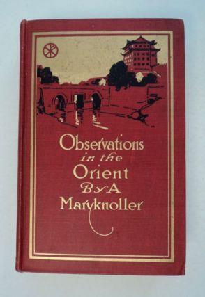 Observations in the Orient: The Account of a Journey to Catholic Mission Fields in Japan, Korea,...