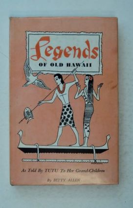 Legends of Old Hawaii as Told by Tutu to Her Grandchildren. Betty ALLEN