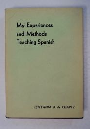 My Experiences and Methods Teaching Spanish. Estefanía D. de CHÁVEZ
